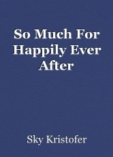 So Much For Happily Ever After