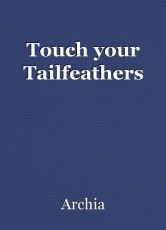 Touch your Tailfeathers
