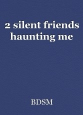 2 silent friends haunting me