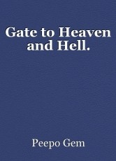 Gate to Heaven and Hell.