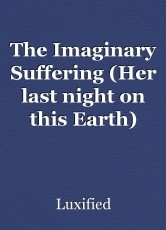 The Imaginary Suffering (Her last night on this Earth)