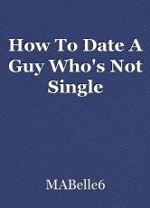 How To Date A Guy Who's Not Single