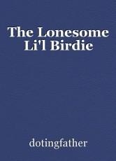 The Lonesome Li'l Birdie