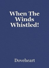 When The Winds Whistled!