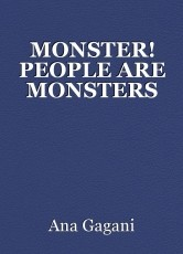 MONSTER! PEOPLE ARE MONSTERS