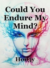 Could You Endure My Mind?