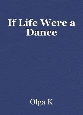 If Life Were a Dance