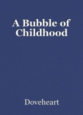 A Bubble of Childhood