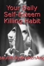 Your Daily Self-Esteem Killing Habit