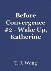 Before Convergence #2 - Wake Up, Katherine