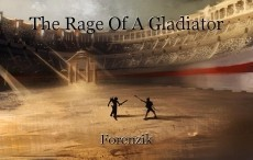 The Rage Of A Gladiator