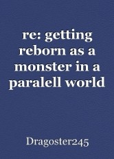 re: getting reborn as a monster in a paralell world