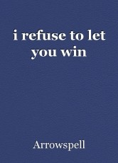 i refuse to let you win