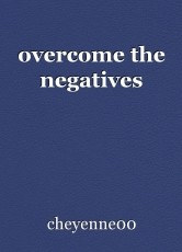 overcome the negatives