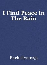 I Find Peace In The Rain