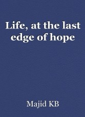 Life, at the last edge of hope