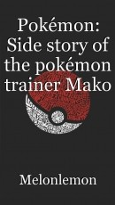 Pokémon: Side story of the pokémon trainer Mako