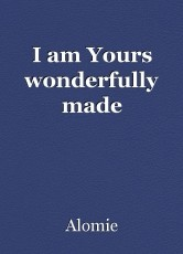 I am Yours wonderfully made