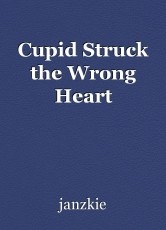 Cupid Struck the Wrong Heart