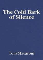 The Cold Bark of Silence