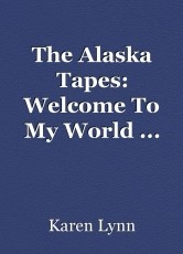 The Alaska Tapes: Welcome To My World ...