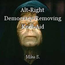 Alt-Right Democracy-Removing Kool-Aid