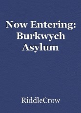 Now Entering: Burkwych Asylum