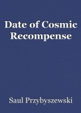 Date of Cosmic Recompense