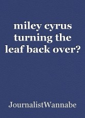 miley cyrus turning the leaf back over?