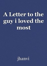 A Letter to the guy i loved the most