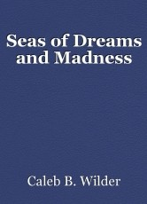 Seas of Dreams and Madness