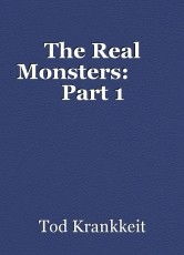 The Real Monsters:        Part 1