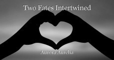 Two Fates Intertwined