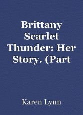 Brittany Scarlet Thunder: Her Story. (Part One)