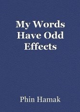 My Words Have Odd Effects
