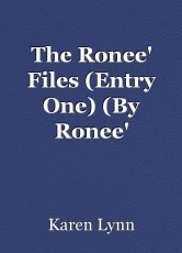 The Ronee' Files (Entry One) (By Ronee' Le-Anne Reaux, Aged 8 1/2)
