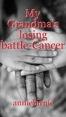 My Grandma's losing battle-Cancer