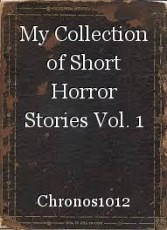 My Collection of Short Horror Stories Vol. 1