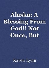 Alaska: A Blessing From God!! Not Once, But Twice!!