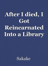After I died, I Got Reincarnated Into a Library