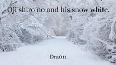 ?ji shiro no and his snow white.