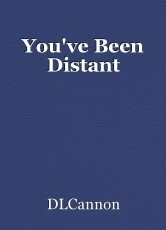 You've Been Distant