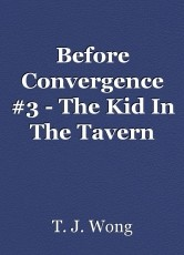 Before Convergence #3 - The Kid In The Tavern