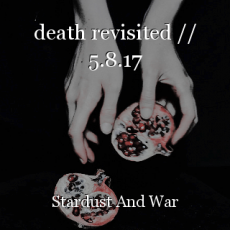 death revisited // 5.8.17