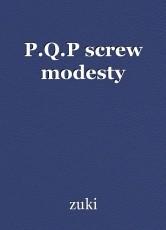 P.Q.P screw modesty
