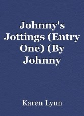 Johnny's Jottings (Entry One) (By Johnny Sandusky, Aged 8 1/2)