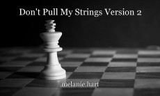 Don't Pull My Strings Version 2