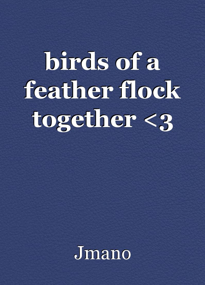 Birds Of A Feather Flock Together Short Story By Jmano