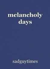 melancholy days