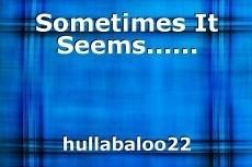 Sometimes It Seems......